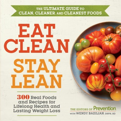 Editors Of Prevention Eat Clean Stay Lean 300 Real Foods And Recipes For Lifelong Health An