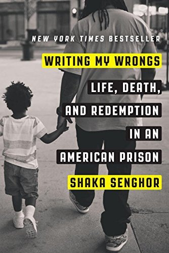 Shaka Senghor Writing My Wrongs Life Death And Redemption In An American Prison