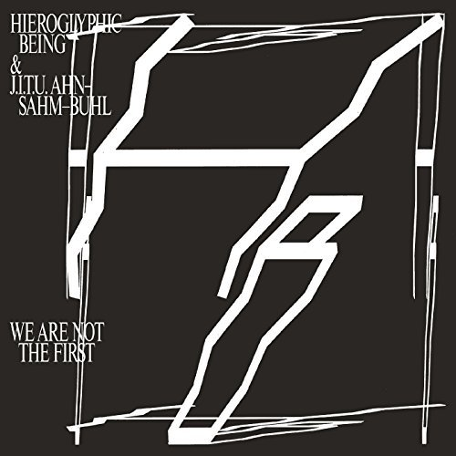 Hieroglyphic Being J.I.T.U A We Are Not The First We Are Not The First