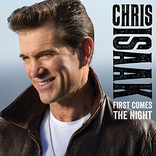 Chris Isaak First Comes The Night