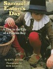 Kate Waters Samuel Eaton's Day A Day In The Life Of A Pilgrim Boy