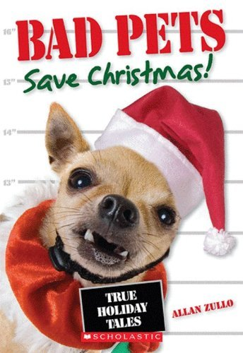 Allan Zullo Bad Pets Save Christmas! True Holiday Tales