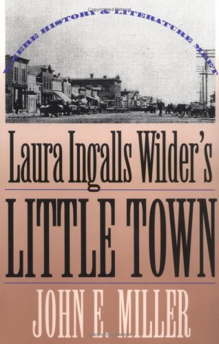 John E. Miller Laura Ingalls Wilder's Little Town Where History And Literature Meet Revised