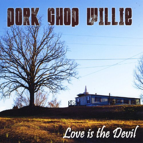 Pork Chop Willie Love Is The Devil