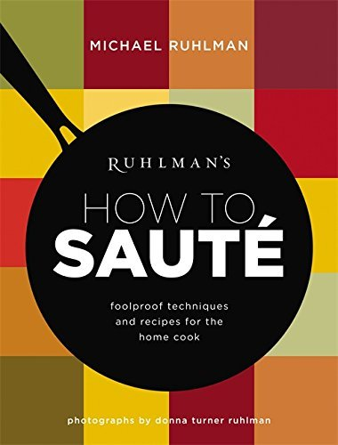 Michael Ruhlman Ruhlman's How To Saute Foolproof Techniques And Recipes For The Home Coo