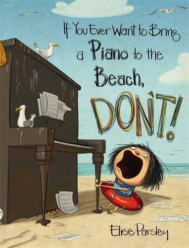Elise Parsley If You Ever Want To Bring A Piano To The Beach Do