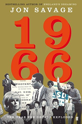 Jon Savage 1966 The Year The Decade Exploded