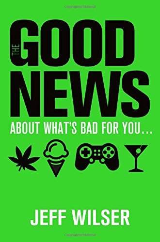 Jeff Wilser The Good News About What's Bad For You . . . The B