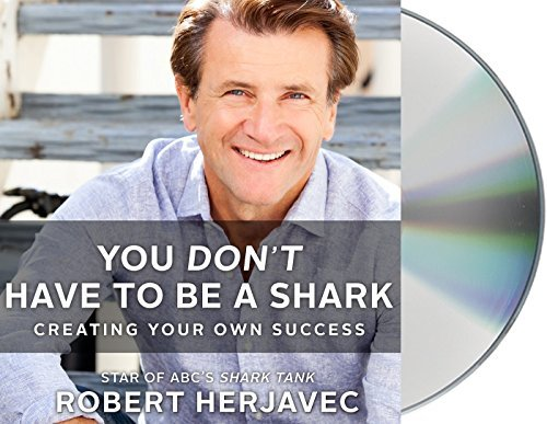 Robert Herjavec You Don't Have To Be A Shark Creating Your Own Success