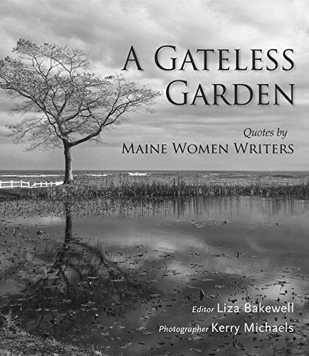 Liza Bakewell A Gateless Garden Quotes By Maine Women Writers