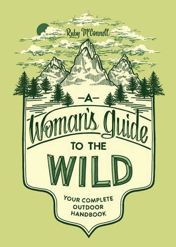 Ruby Mcconnell A Woman's Guide To The Wild Your Complete Outdoor Handbook