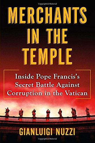 Gianluigi Nuzzi Merchants In The Temple Inside Pope Francis's Secret Battle Against Corru
