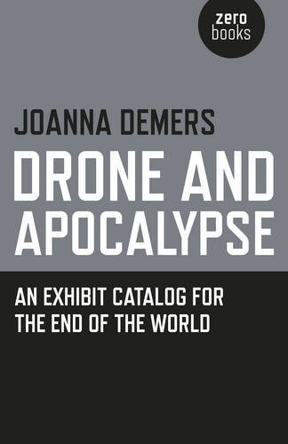 Joanna Demers Drone And Apocalypse An Exhibit Catalog For The End Of The World