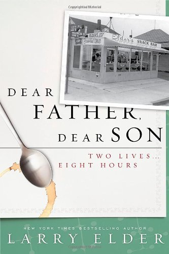 Larry Elder Dear Father Dear Son Two Lives... Eight Hours