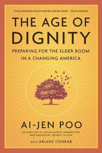 Ai Jen Poo The Age Of Dignity Preparing For The Elder Boom In A Changing Americ