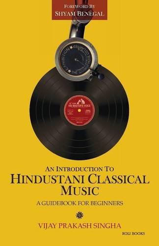 Shyam Benegal An Introduction To Hindustani Classical Music A Guidebook For Beginners