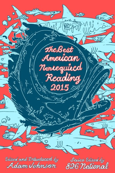 Adam Johnson The Best American Nonrequired Reading 2015