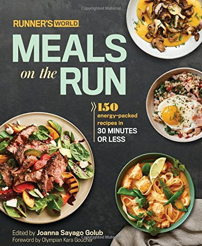 Joanna Sayago Golub Runner's World Meals On The Run 150 Energy Packed Recipes In 30 Minutes Or Less