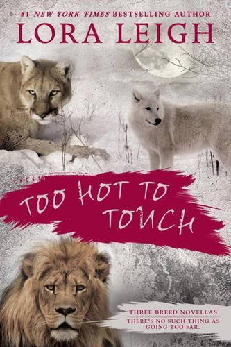 Lora Leigh Too Hot To Touch Three Breeds Novellas