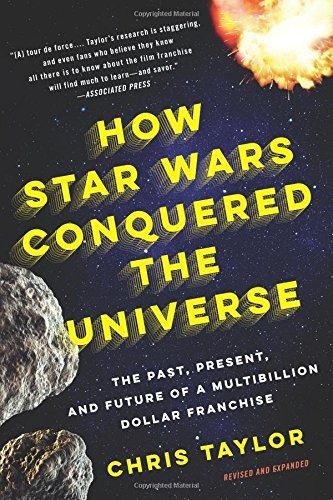 Chris Taylor How Star Wars Conquered The Universe The Past Present And Future Of A Multibillion D