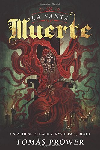 Tomas Prower La Santa Muerte Unearthing The Magic & Mysticism Of Death