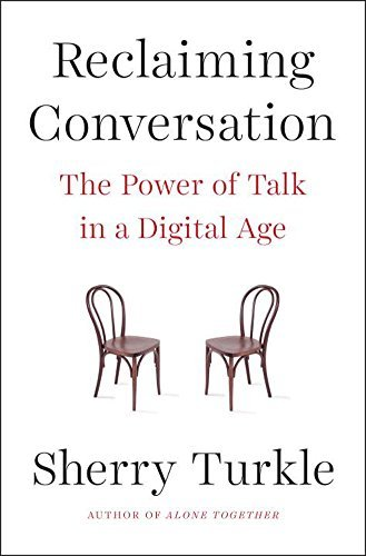 Sherry Turkle Reclaiming Conversation The Power Of Talk In A Digital Age
