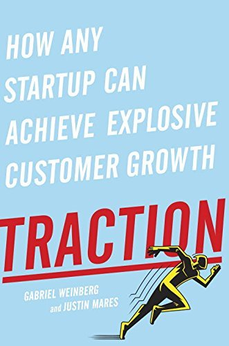 Gabriel Weinberg Traction How Any Startup Can Achieve Explosive Customer Gr