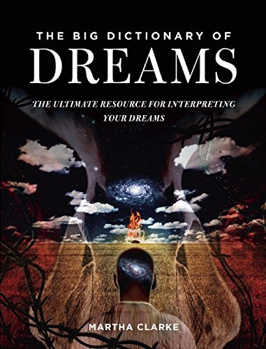 Martha Clarke The Big Dictionary Of Dreams The Ultimate Resource For Interpreting Your Dream