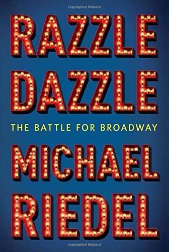 Michael Riedel Razzle Dazzle The Battle For Broadway