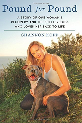 Shannon Kopp Pound For Pound A Story Of One Woman's Recovery And The Shelter D