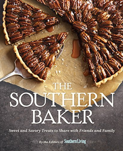 The Editors Of Southern Living Magazine The Southern Baker Sweet & Savory Treats To Share With Friends And F