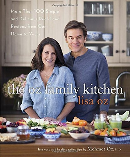 Lisa Oz The Oz Family Kitchen More Than 100 Simple And Delicious Real Food Reci