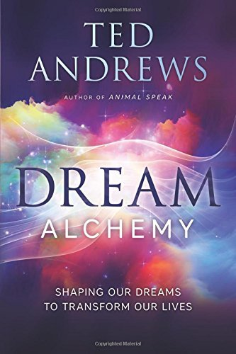 Ted Andrews Dream Alchemy Shaping Our Dreams To Transform Our Lives