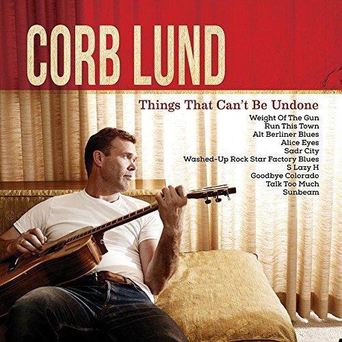 Corb Lund Things That Can't Be Undone Things That Can't Be Undone