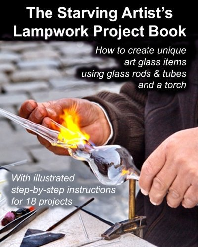 Fledgling Studio The Starving Artist's Lampwork Project Book How To Create Unique Art Glass Items Using Glass