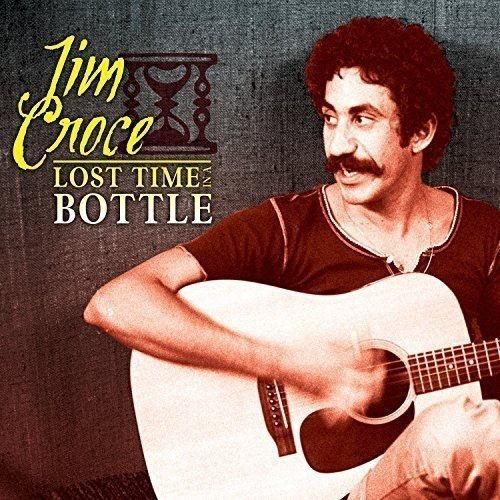 Jim Croce Lost Time In A Bottle
