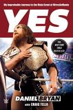 Daniel Bryan Yes My Improbable Journey To The Main Event Of Wrestl