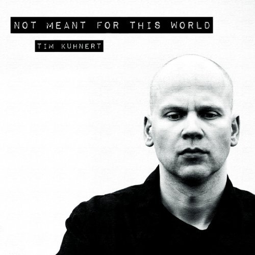 Tim Kuhnert Tim Kuhnert Not Meant For This World