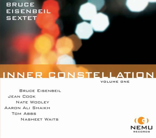 Bruce Eisenbeil Sextet Inner Constellation Vol. 1