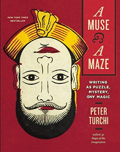 Peter Turchi A Muse And A Maze Writing As Puzzle Mystery And Magic