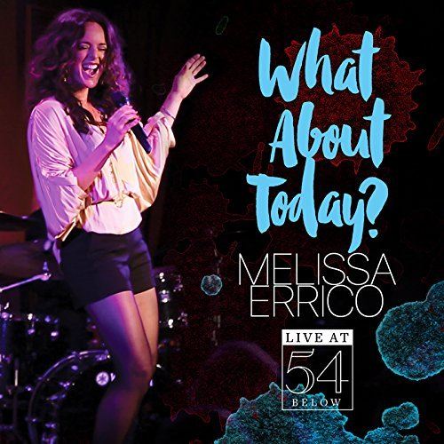 Melissa Errico What About Today? Live At 54