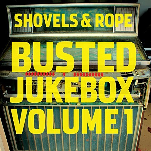 Shovels & Rope Busted Jukebox Volume 1 Busted Jukebox Volume 1