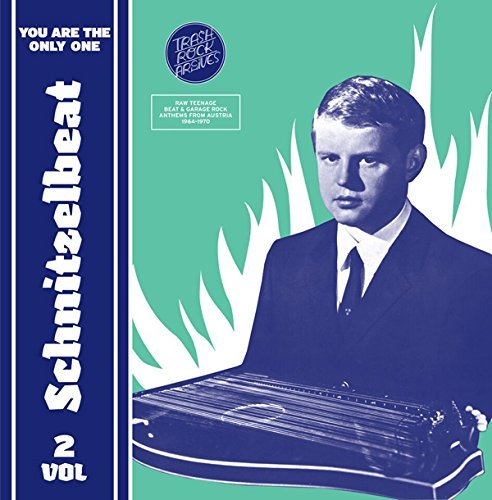 Schnitzelbeat Vol. 2 You Are The Only One Raw Teenage Beat & Garage Rock Anthems From Austria 1964 1970 Vol. 2 You Are The Only One Raw Teenage Beat &