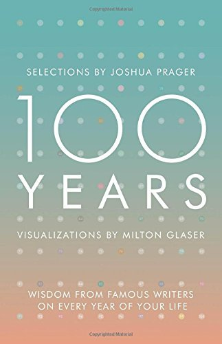 Joshua Prager 100 Years Wisdom From Famous Writers On Every Year Of Your