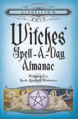 Barbara Ardinger Llewellyn's Witches' Spell A Day Almanac Holidays & Lore Spells Rituals & Meditations 2017