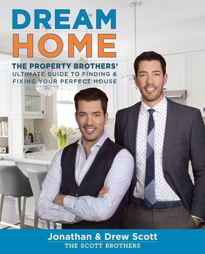 Jonathan Scott Dream Home The Property Brothers' Ultimate Guide To Finding