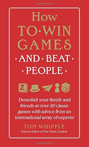 Tom Whipple How To Win Games And Beat People Demolish Your Family And Friends At Over 30 Class
