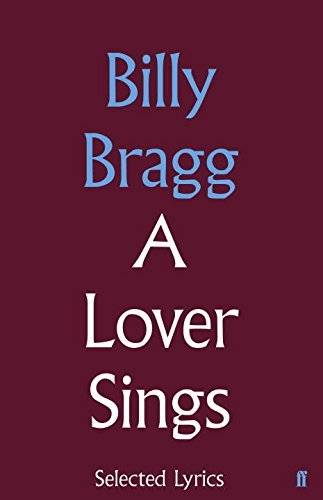 Billy Bragg A Lover Sings Selected Lyrics