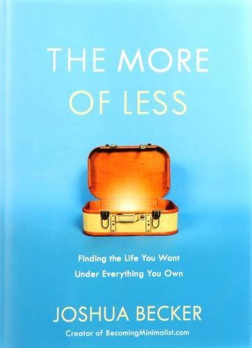 Joshua Becker The More Of Less Finding The Life You Want Under Everything You Ow
