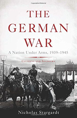 Nicholas Stargardt The German War A Nation Under Arms 1939 1945